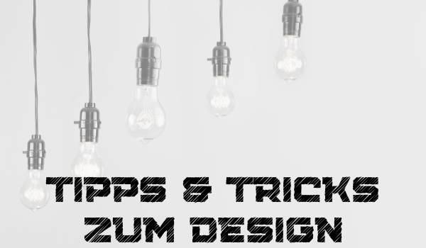 Tipps&Tricks zum Design