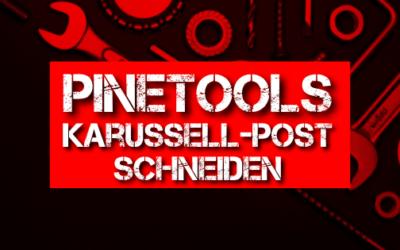 Pinetools – Karussell-Post schneiden